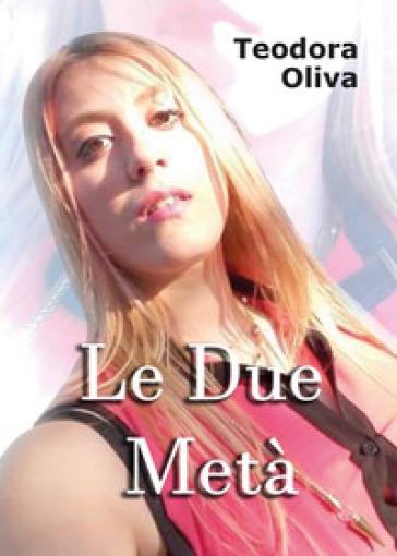 Le due metà - Teodora Oliva |