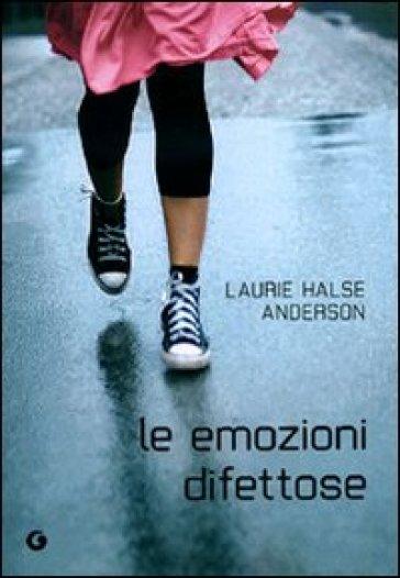 Le emozioni difettose - Laurie Halse Anderson |