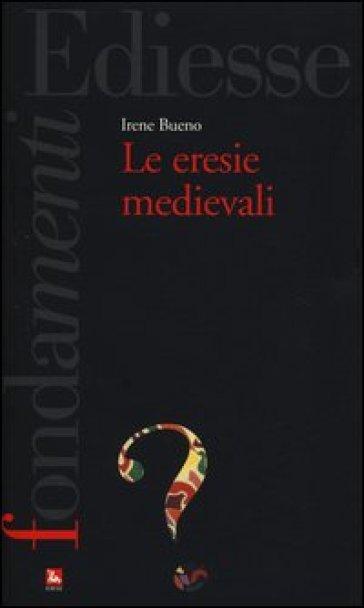 Le eresie medievali - Irene Bueno |