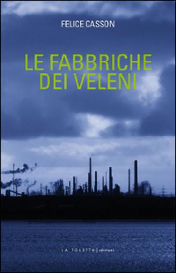 Le fabbriche dei veleni - Felice Casson |