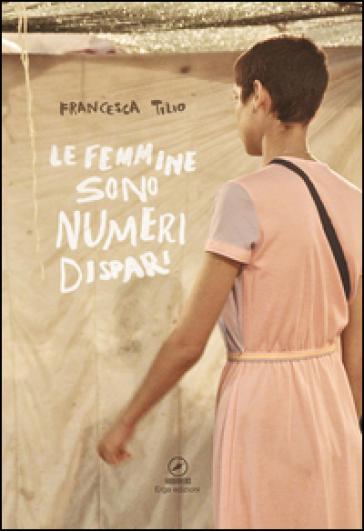 Le femmine sono numeri dispari - Francesca Tilio |