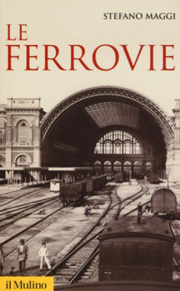 Le ferrovie - Stefano Maggi |