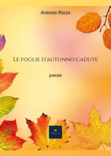Le foglie d'autunno cadute - Antonio Rizzo | Kritjur.org