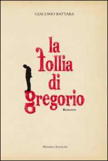Le follie di Gregorio - Giacomo Battara |
