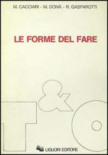 Le forme del fare - Romano Gasparotti |