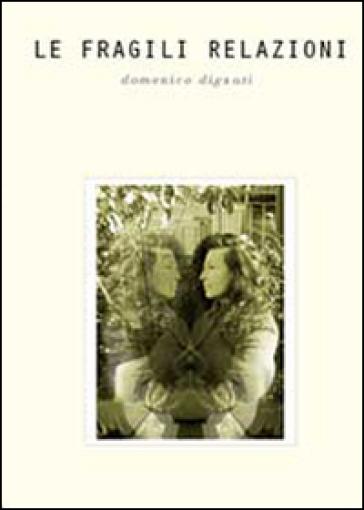 Le fragili relazioni - Domenico Dignati |