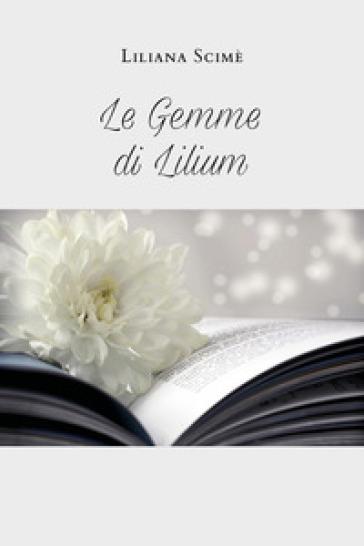 Le gemme di Lilium - Liliana Scimè  