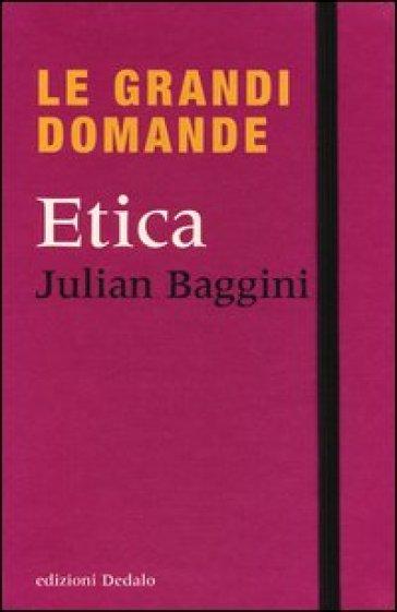 Le grandi domande. Etica - Julian Baggini |