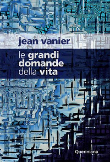 Le grandi domande della vita - Jean Vanier |