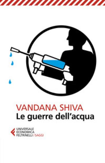 Le guerre dell'acqua - Vandana Shiva |
