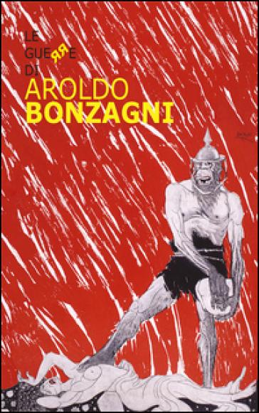 Le guerre di Aroldo Bonzagni - F. Gozzi |