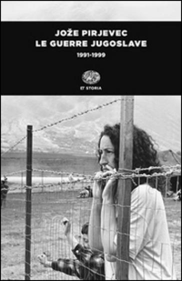 Le guerre jugoslave. 1991-1999 - Joze Pirjevec  
