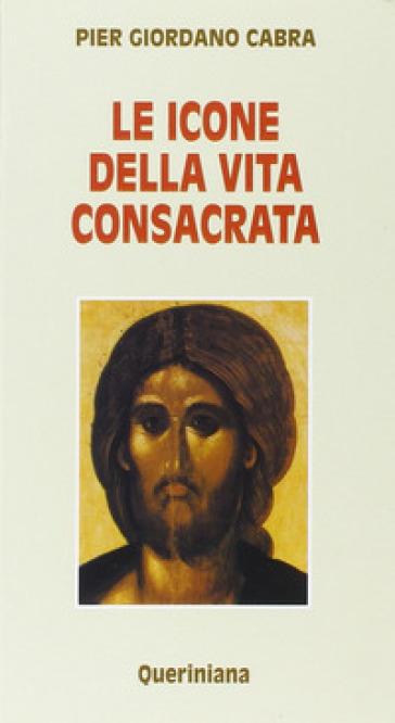 Le icone della vita consacrata - Pier Giordano Cabra |
