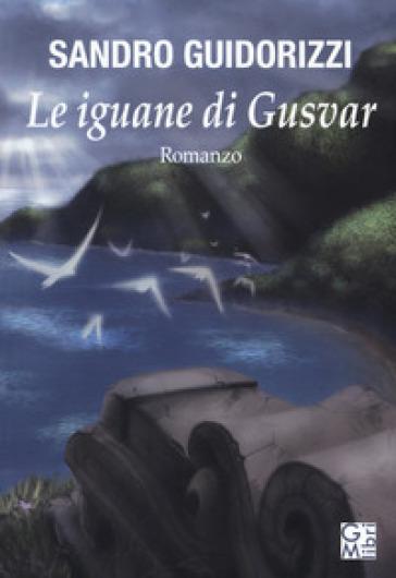 Le iguane di Gusvar - Sandro Guidorizzi |