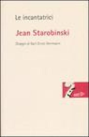 Le incantatrici - Jean Starobinski |