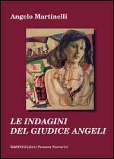 Le indagini del giudice Angeli - Angelo Martinelli |