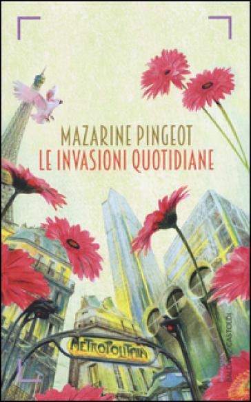 Le invasioni quotidiane - Mazarine Pingeot |