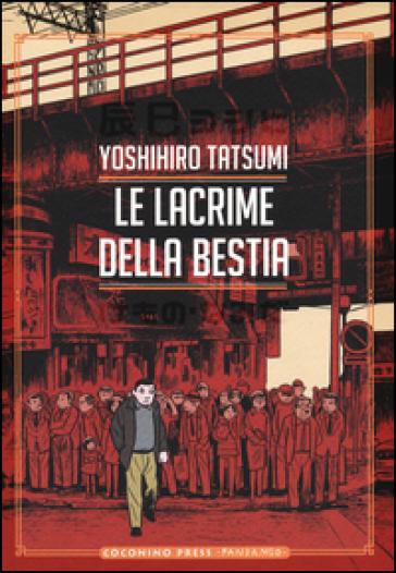Le lacrime della bestia - Yoshihiro Tatsumi |