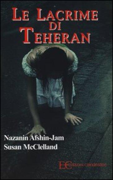 Le lacrime di Teheran - Nazanin Afshin-Jam | Thecosgala.com