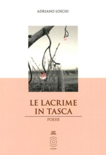 Le lacrime in tasca - Adriano Loschi  