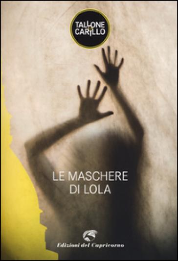 Le maschere di Lola - Massimo Tallone | Rochesterscifianimecon.com
