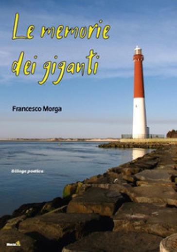Le memorie dei giganti - Francesco Morga |