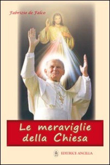 Le meraviglie della Chiesa - Fabrizio De Falco |