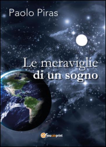 Le meraviglie di un sogno - Paolo Piras |