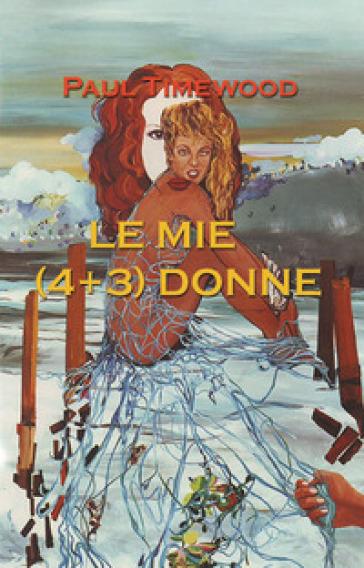 Le mie (4+3) donne - Paul Timewood  