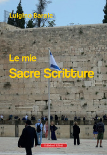 Le mie Sacre Scritture - Luigino Barale |