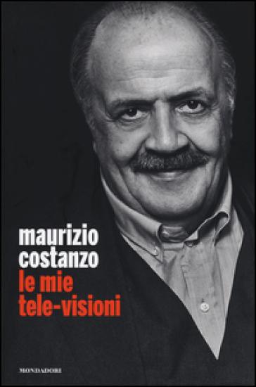 Le mie tele-visioni - Maurizio Costanzo   Jonathanterrington.com