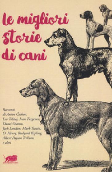 Le migliori storie di cani - R. Belletti |