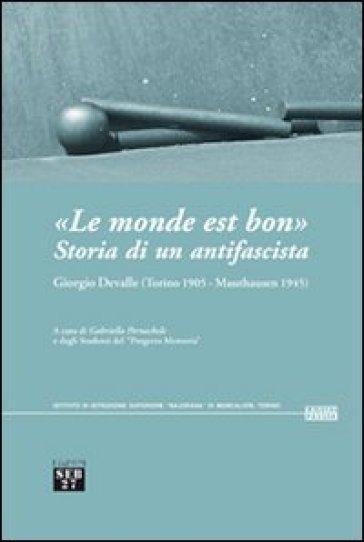 «Le monde est bon». Storia di un antifascista. Giorgio Devalle (Torino 1905-Mauthausen 1945) - G. Pernechele   Kritjur.org