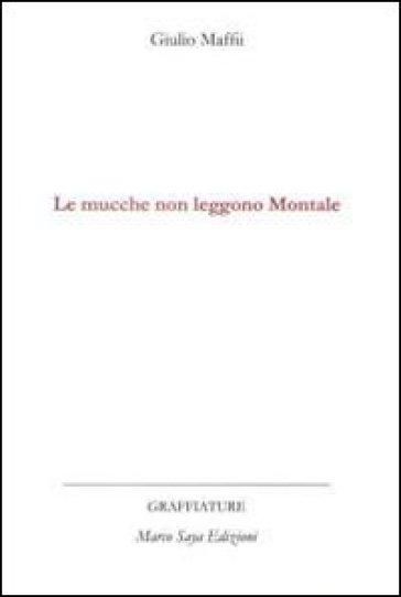 Le mucche non leggono Montale - Giulio Maffii | Rochesterscifianimecon.com