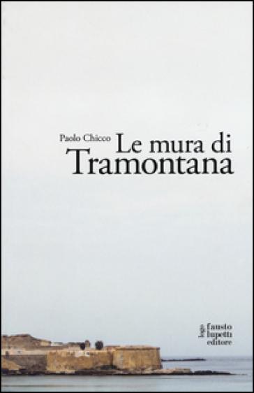 Le mura di Tramontana - Paolo Chicco |