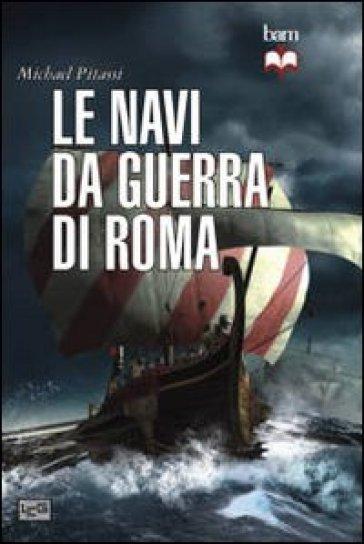 Le navi da guerra di Roma - Michael Pitassi |