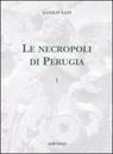 Le necropoli di Perugia. 1. - Danilo Nati |