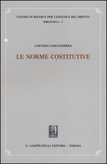 Le norme costitutive - Gaetano Carcaterra | Rochesterscifianimecon.com