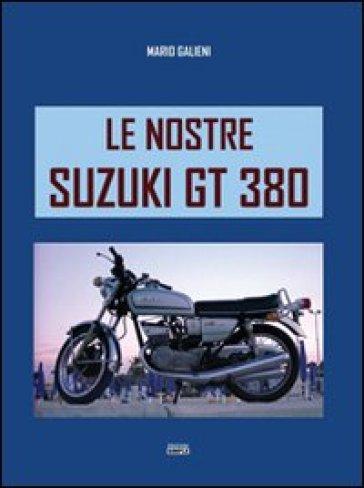 Le nostre Suzuki GT380 - Marco Galieni |