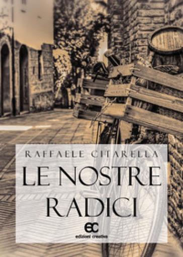 Le nostre radici - Raffaele Citarella   Kritjur.org