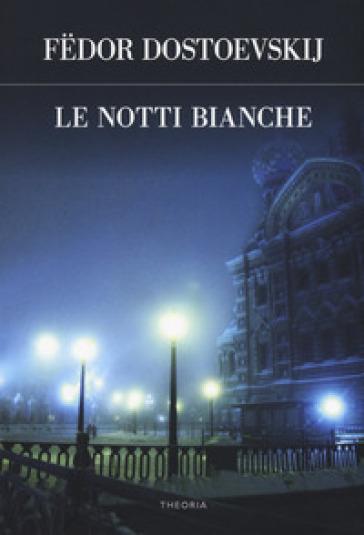 Le notti bianche - Fedor Michajlovic Dostoevskij | Thecosgala.com