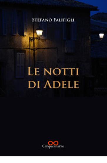 Le notti di Adele - Stefano Falifigli |