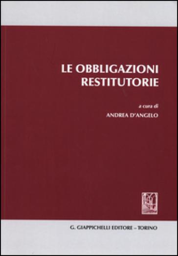 Le obbligazioni restitutorie - A. D'Angelo |