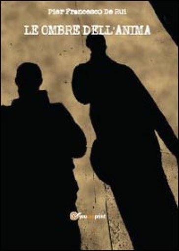 Le ombre dell'anima - Pier Francesco De Rui  