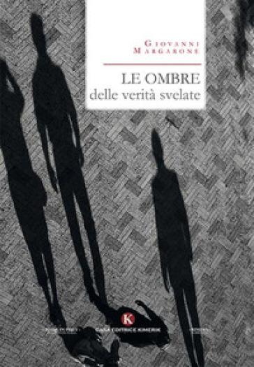 Le ombre delle verità svelate - Giovanni Margarone |