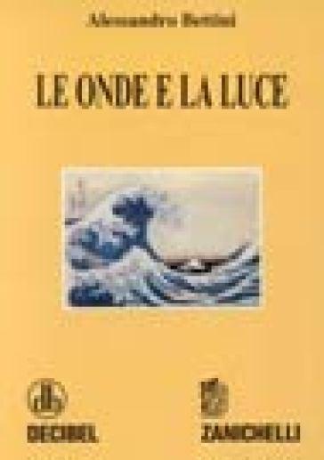 Le onde e la luce - Alessandro Bettini |