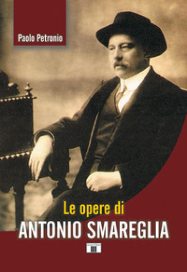 Le opere di Antonio Smareglia - Paolo Petronio |