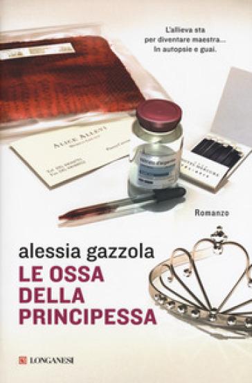 Le ossa della principessa - Alessia Gazzola   Rochesterscifianimecon.com