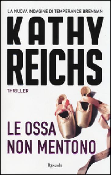Le ossa non mentono - Kathy Reichs  