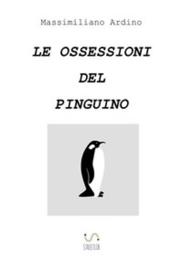 Le ossessioni del pinguino - Massimiliano Ardino |
